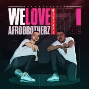 Afro Brotherz – We Love Afro Brotherz Mix Episode 2