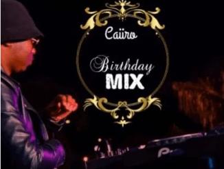 Caiiro 30th Birthday Mix Mp3 Download SaFakaza