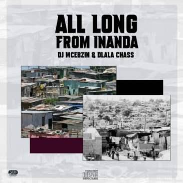 DJ Mcebzin & Dlala Chass All Along From Inanda Mp3 Download Safakaza