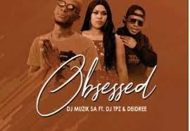 DJ Muzik SA Obsessed Ft. DJ TPZ & Deidree Mp3 Download Safakaza