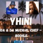 De Mthuda & Da Muziqal Chef – Yhini ft Boohle