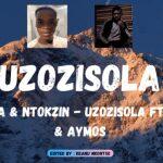 De Mthuda & Ntokzin Uzozisola ft Aymos & Sir Trill Mp3 Download Safakaza