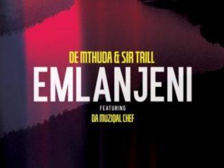De Mthuda & Sir Trill – Emlanjeni Ft. Da Musical Chef