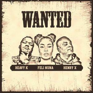 Feli Nuna – Wanted Ft. Henry x Heavy-K