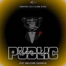 HeavyDee SA & Elson Blues Public Relationships Ft. Unclesam, TROSHKIID Mp3 Download Safakaza