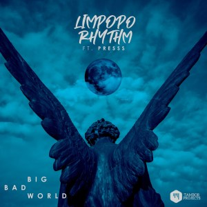 Limpopo Rhythm Big Bad World Ft. Presss Mp3 Download Safakaza
