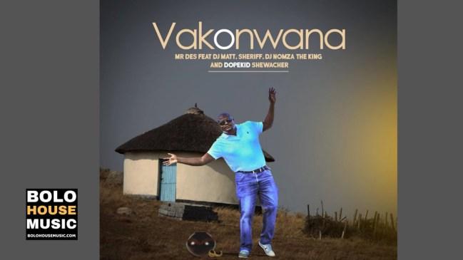 Mr Des Vakonwana ft. DJ Matt ,Dj Nomza The King, Sheriff & Dopekid shewacher (Original) Mp3 Download Safakaza