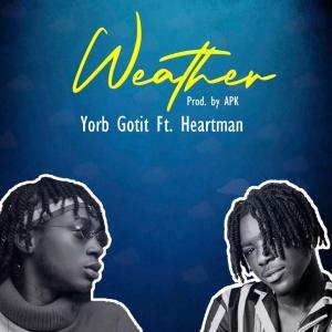 Yorb Gotit Ft Heartman – Weather