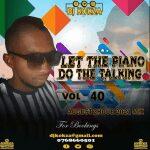 DJ KOKZA SA (LET THE PIANO DO THE TALKING) VOL 40 Mp3 Download Safakaza