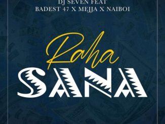Dj seven x Badest 47 x Mejja x Naiboi – Raha Sana
