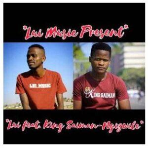 Lui Ngizwile Ft. King Saiman Mp3 Download Safakaza