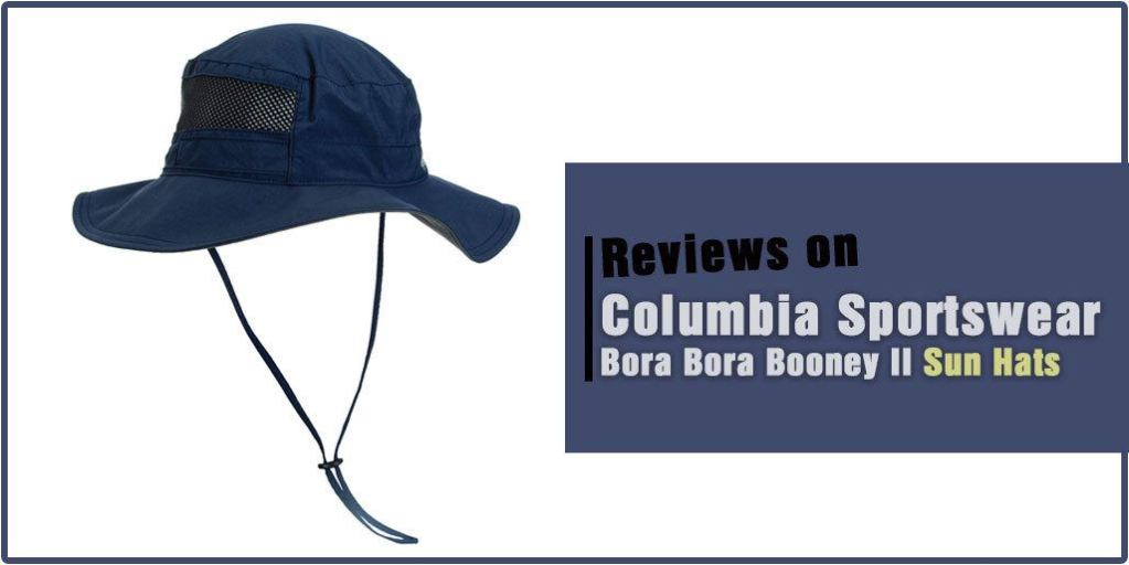 Columbia Sportswear Bora Bora Booney II Sun Hats Review