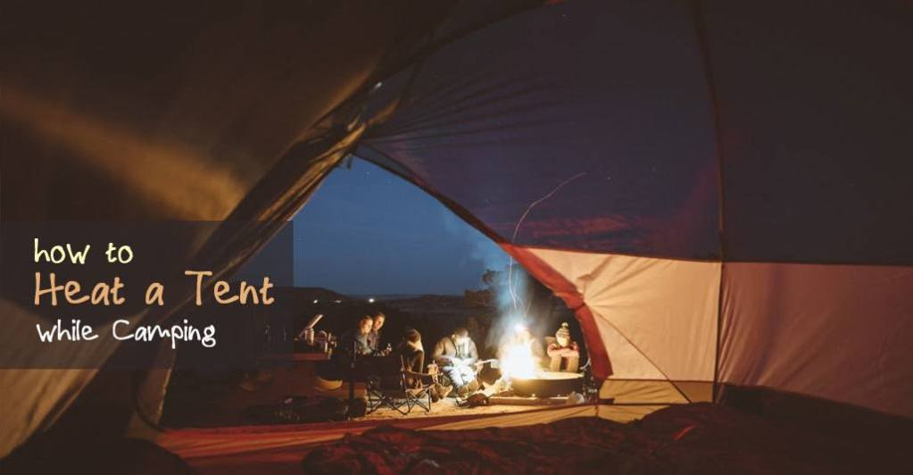 How to Heat a Tent Safely While Camping