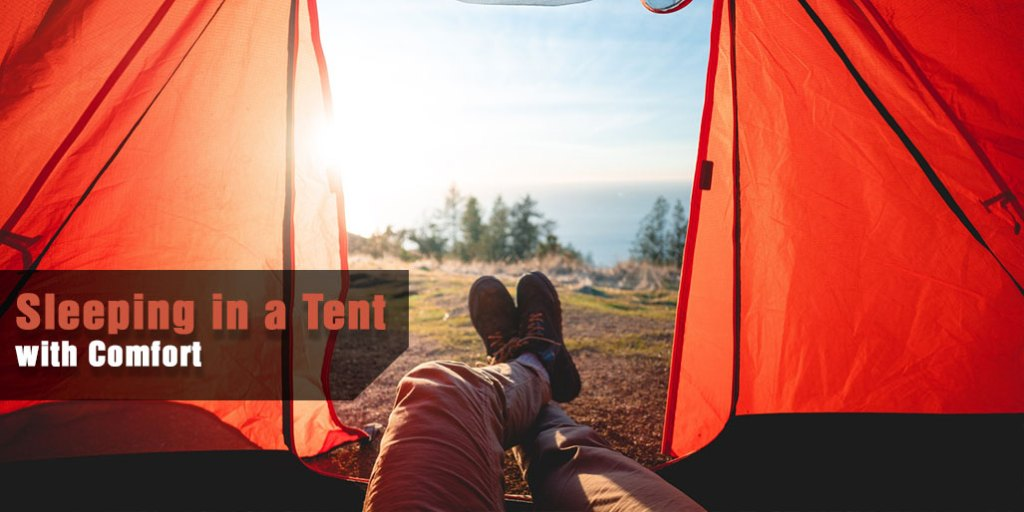 Sleeping in a Tent with Comfort