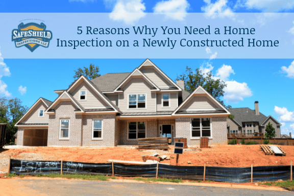 5 Reasons Why You Need a Home Inspection on a Newly Constructed Home