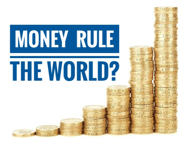 Money ever rule the world