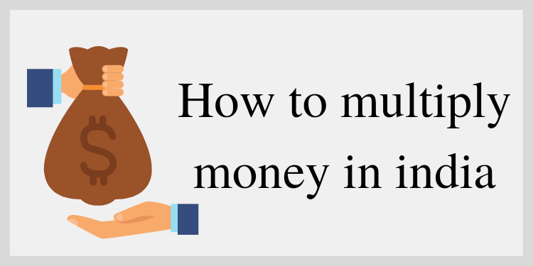 How to multiply money in india 2021
