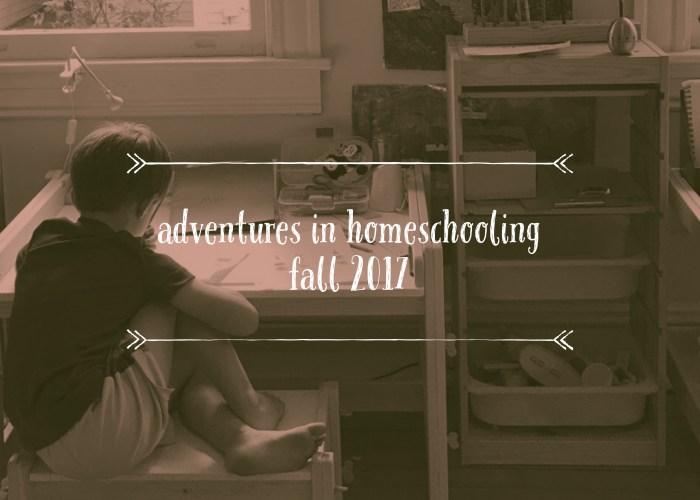 Adventures in Homeschooling Fall 2017