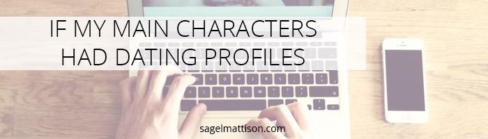 IF MY MAIN CHARACTERS HAD DATING PROFILES by Sage L Mattison
