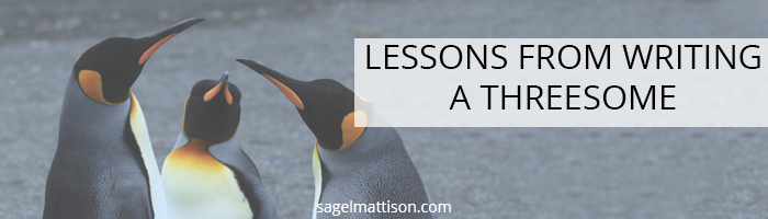 Lessons from writing a threesome by Sage L Mattison