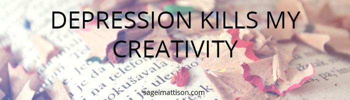 DEPRESSION KILLS MY CREATIVITY by Sage L Mattison | http://sagelmattison.com