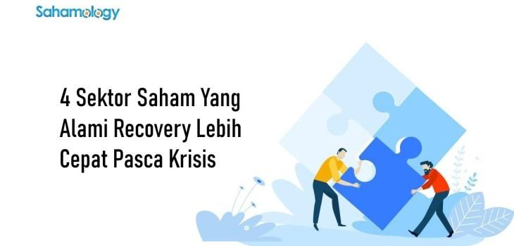 Sektor Saham Ini Relatif Alami Recovery Lebih Cepat Pasca Krisis