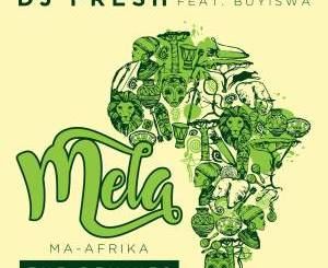 DJ Fresh ft. Buyiswa – MELA (Ma-Africa) [Caiiro's Revised Dub] mp3 download