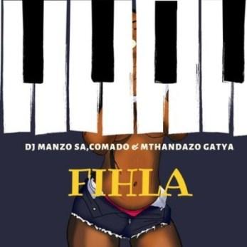 DJ Manzo SA ft Comado & Mthandazo Gatya - Fihla