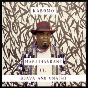 Kabomo ft Sjava & Unathi - Masithandane