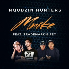 Nqubzin Hunters ft Fey & Trademark - Mnike