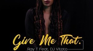 Ray T ft DJ Vitoto - Give Me That