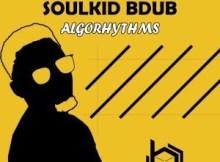 EP: SoulKiD Bdub - Algorhythms