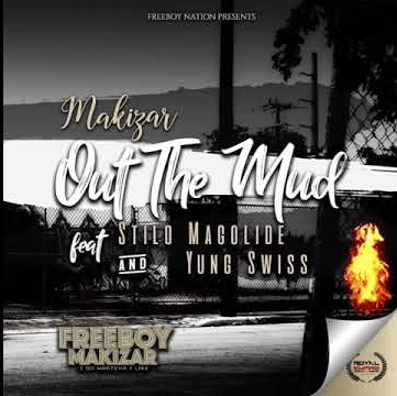 Makizar ft Stilo Magolide & Yung Swiss - Out The Mud