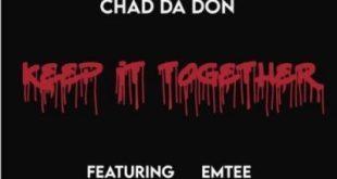 Chad Da Don ft Emtee - Keep It Together