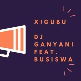 Dj Ganyani ft Busiswa - Xigubu (Original Mix)