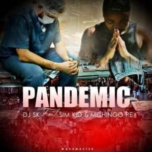 DJ SK ft Sim Kid & Mchingo PE - Pandemic