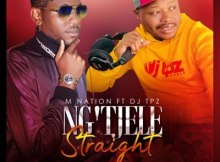 M Nation ft DJ Tpz - Ng'tjele Straight