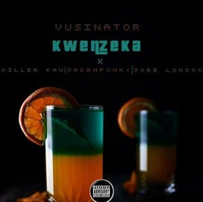 Vusinator ft Killer kau, Jadenfunky & Jobe London - Kwenzeka