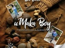Big Zulu ft Imfez'Emnyama & Smirnoff - Umaka Boy