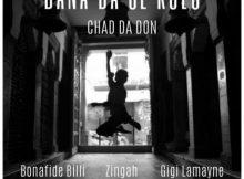 Chad Da Don ft Gigi Lamayne, Zingah & Bonafide Billi - Bana Ba Se Kolo