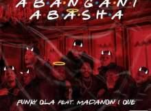 Funky Qla ft Madanon & Que - Abangani Abasha