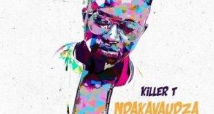 Killer T - Ndakavaudza Ava