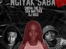 Shera The DJ ft DJ Rico & Soa Matrixx - Ngiyak'saba