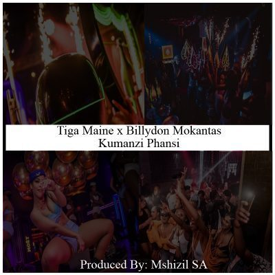 Tiga Maine ft Billydon Mokantas - Kumanzi Phansi