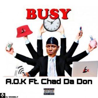 A.O.K ft Chad Da Don - Busy