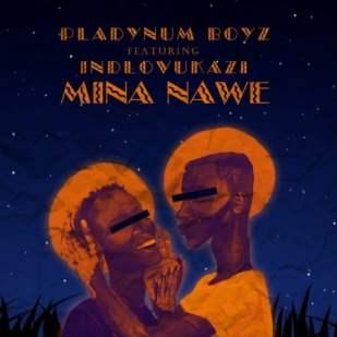 Pladynum Boyz ft Indlovukazi - Mina Nawe