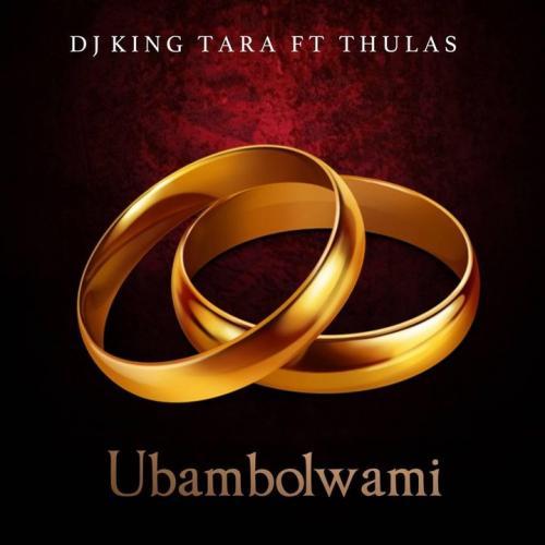 Dj King Tara & Thulas - Ubambolwami