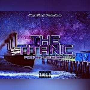FunkNero Uzok'dlalela - The Titanic