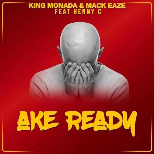 King Monada & Mack Eaze ft Henny C - Ake Ready