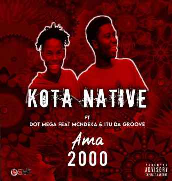 Kota Native & Dot Mega ft McNdeka & Itu Da groove - Ama 2000